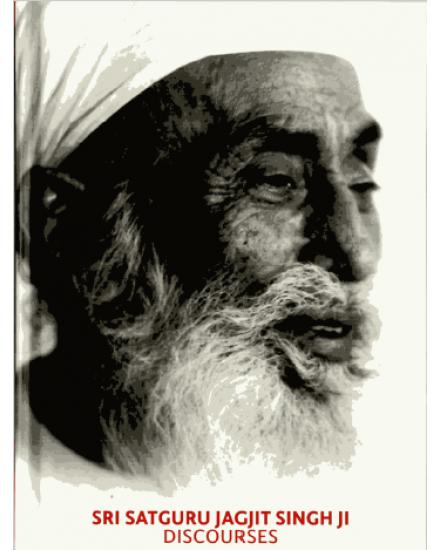 Discourses Sri Satguru Jagjit Singh Ji